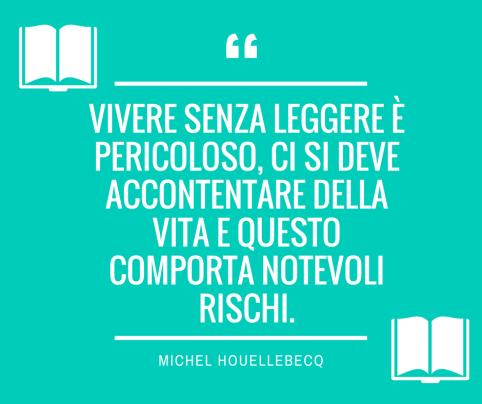 Vivere senza leggere è pericoloso, ci si deve accontentare della vita e questo comporta notevoli rischi..png